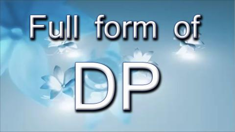 Do You Know The Full Form Of DP?
